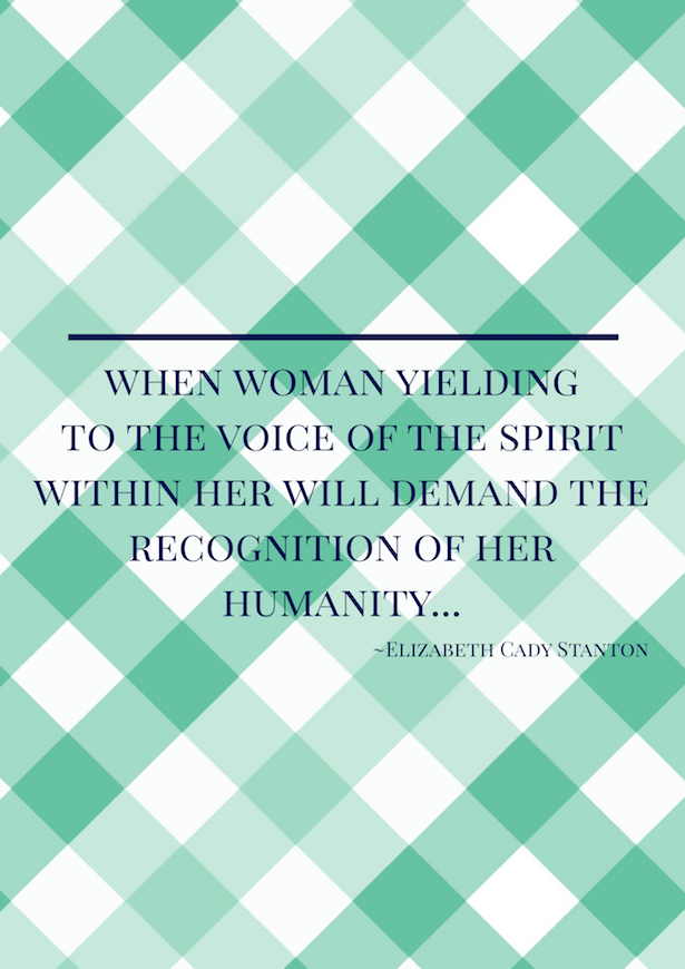 Quote from speech by Elizabeth Cady Stanton. Click on through to penderandpeony.com