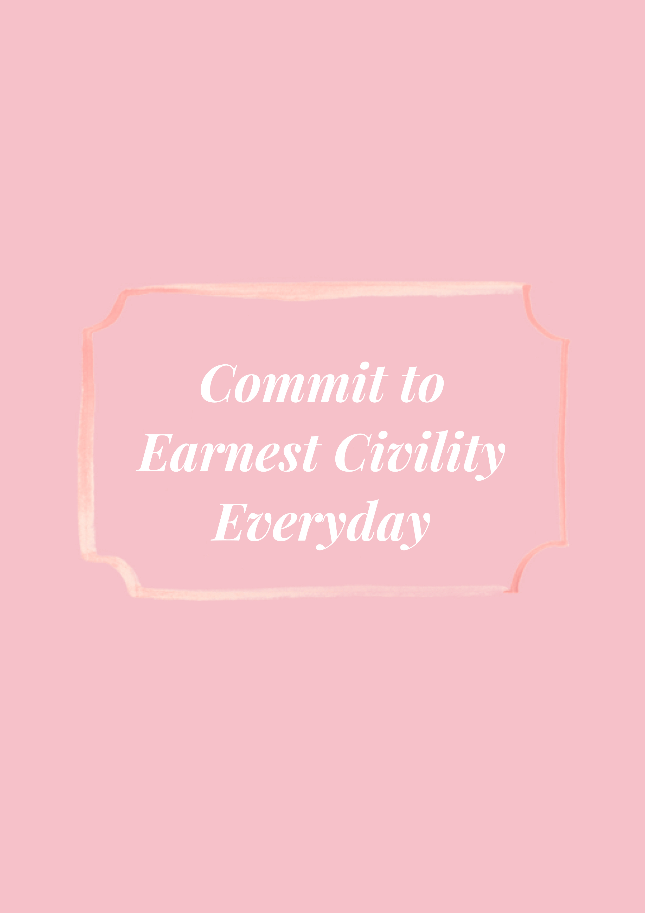 """""""Commit to Earnest Civility Everyday"""" gracious living quote to inspire a gracious disposition in white text against pale pink background."""