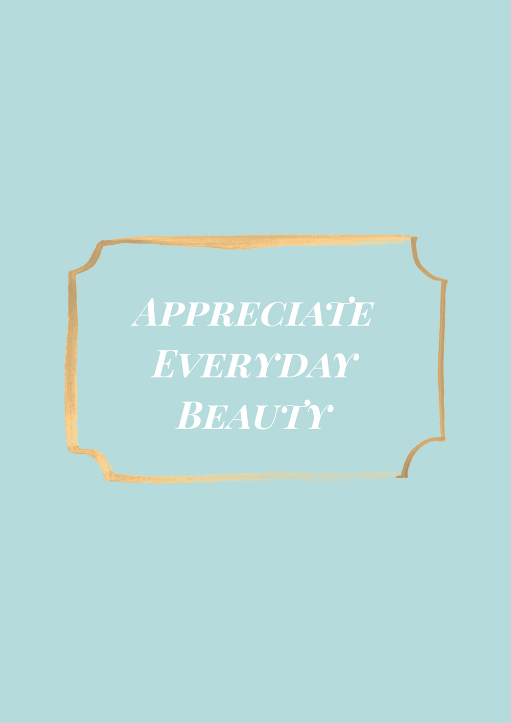 """""""Appreciate Everyday Beauty"""" gracious living quote to inspire a gracious disposition in white text against pale blue background."""
